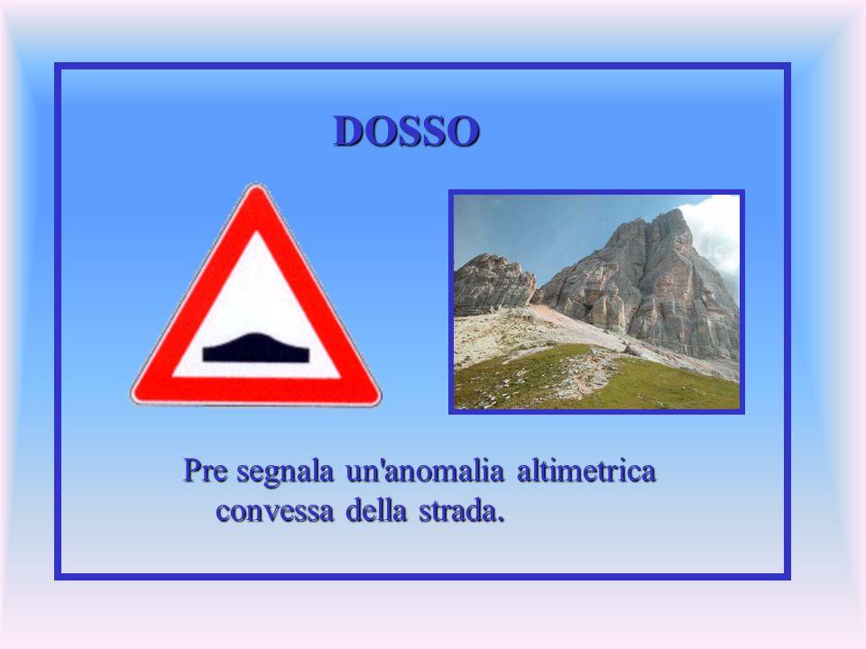 DOSSO Pre segnala un'anomalia altimetrica convessa della strada.