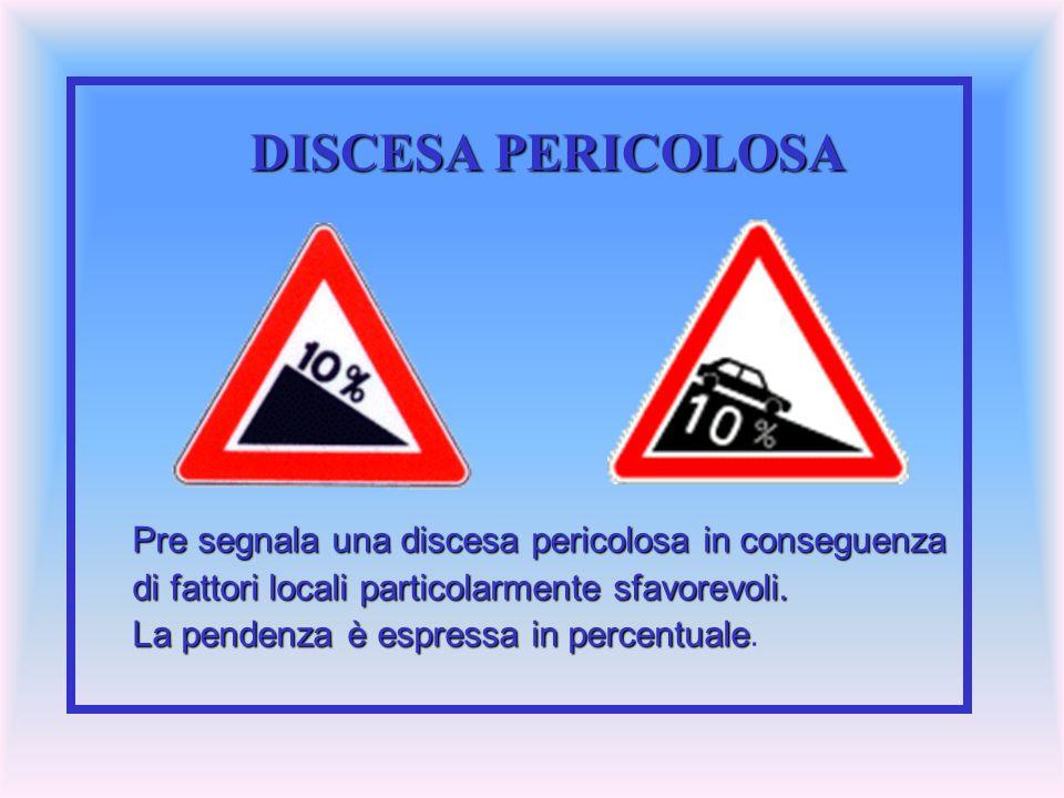DISCESA PERICOLOSA Pre segnala una discesa pericolosa in conseguenza di fattori locali particolarmente sfavorevoli. La pendenza è espressa in percentu