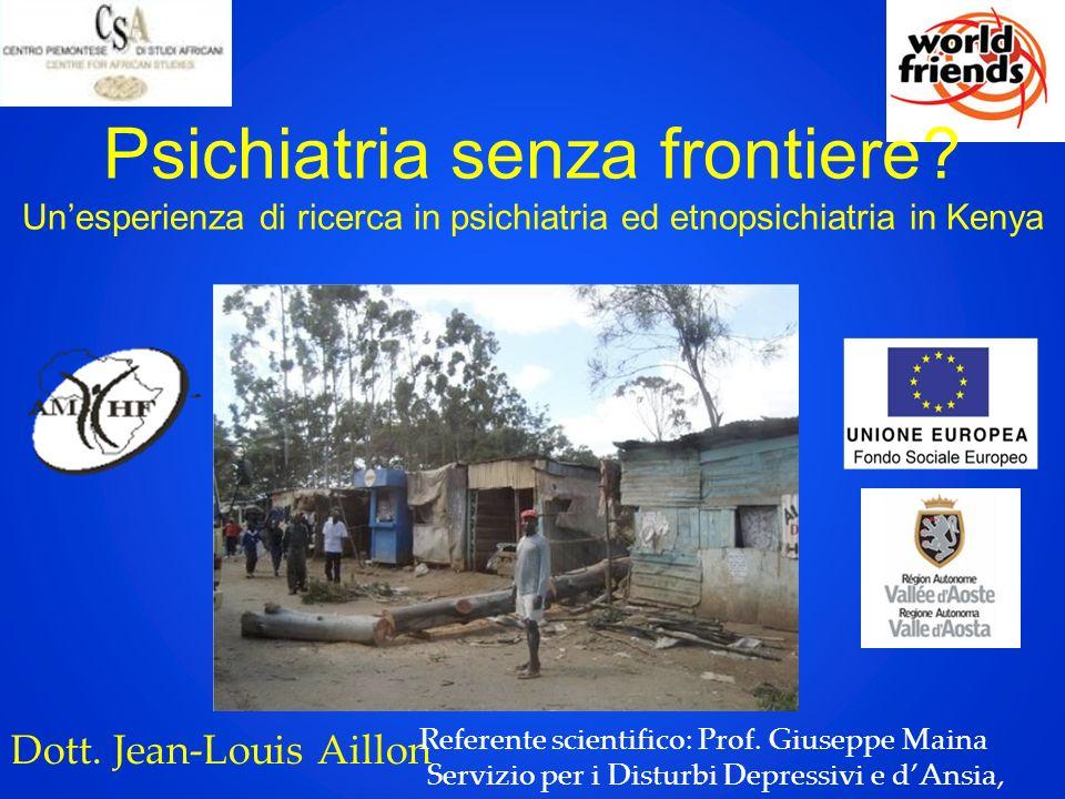 Psichiatria senza frontiere? Unesperienza di ricerca in psichiatria ed etnopsichiatria in Kenya Dott. Jean-Louis Aillon Referente scientifico: Prof. G