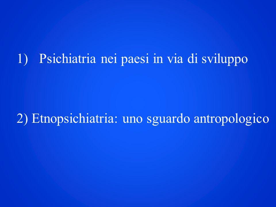 1)Psichiatria nei paesi in via di sviluppo 2) Etnopsichiatria: uno sguardo antropologico