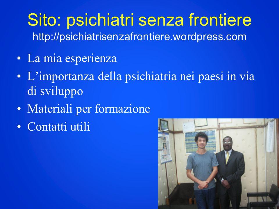 Sito: psichiatri senza frontiere http://psichiatrisenzafrontiere.wordpress.com La mia esperienza Limportanza della psichiatria nei paesi in via di sviluppo Materiali per formazione Contatti utili