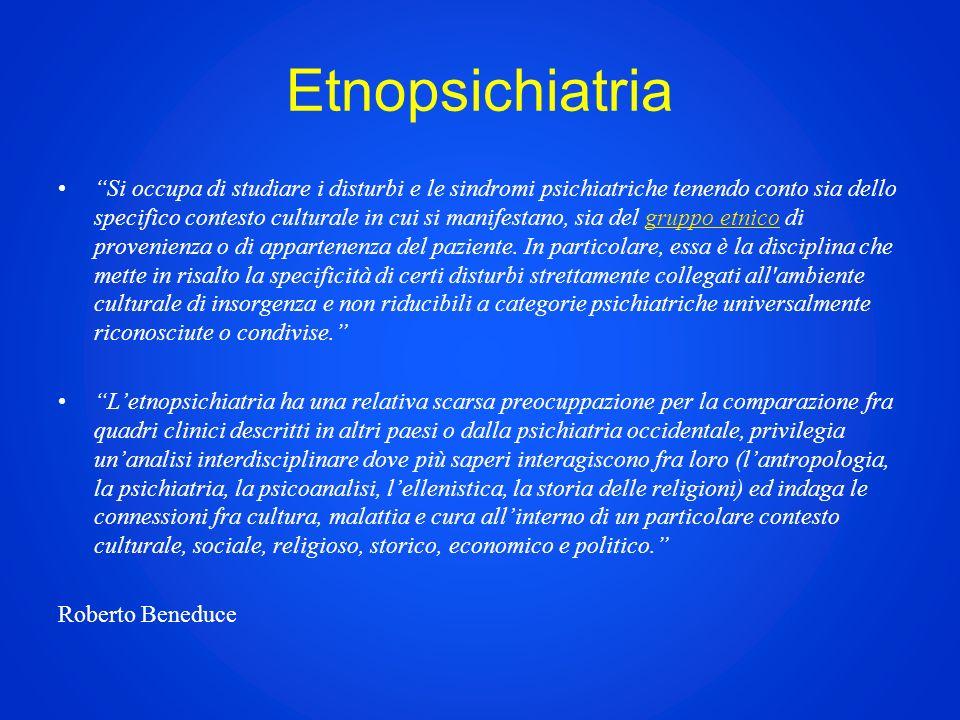Etnopsichiatria Si occupa di studiare i disturbi e le sindromi psichiatriche tenendo conto sia dello specifico contesto culturale in cui si manifestano, sia del gruppo etnico di provenienza o di appartenenza del paziente.