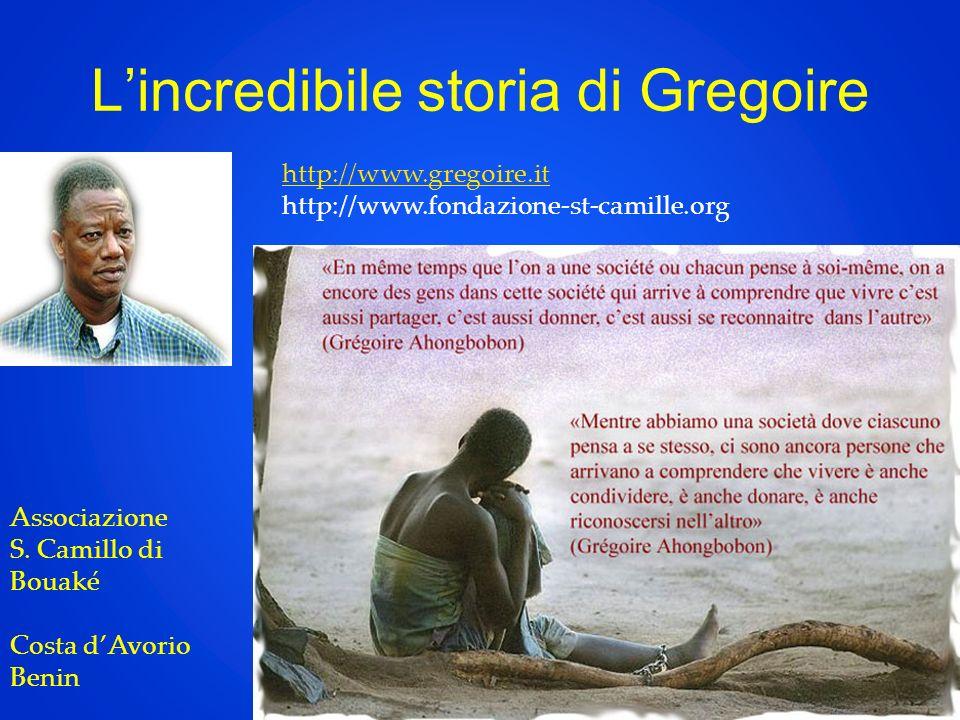 Lincredibile storia di Gregoire Associazione S. Camillo di Bouaké Costa dAvorio Benin http://www.gregoire.it http://www.fondazione-st-camille.org