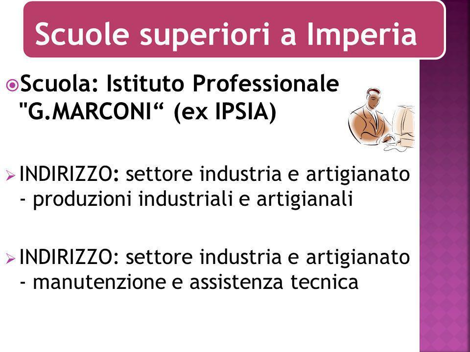 Scuola: Istituto Professionale G.MARCONI (ex IPSIA) INDIRIZZO: settore industria e artigianato - produzioni industriali e artigianali INDIRIZZO: settore industria e artigianato - manutenzione e assistenza tecnica