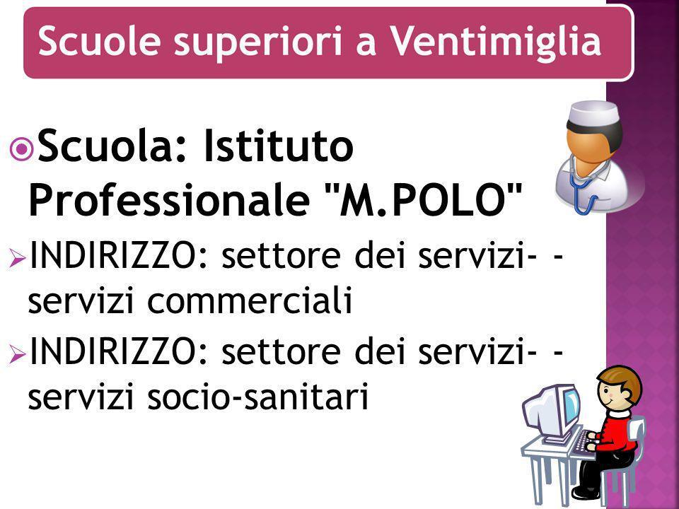 Scuola: Istituto Professionale M.POLO INDIRIZZO: settore dei servizi- - servizi commerciali INDIRIZZO: settore dei servizi- - servizi socio-sanitari