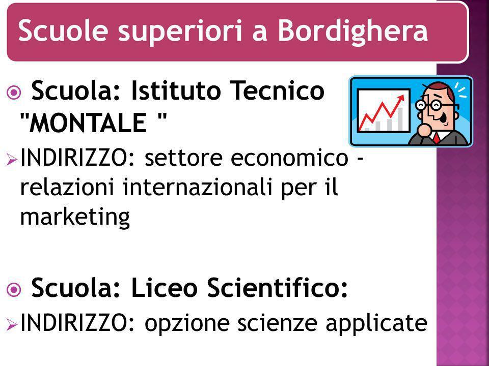 Scuola: Istituto Tecnico MONTALE INDIRIZZO: settore economico - relazioni internazionali per il marketing Scuola: Liceo Scientifico: INDIRIZZO: opzione scienze applicate