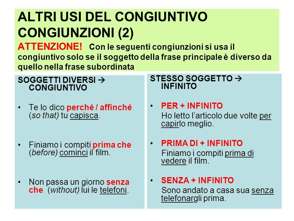 ALTRI USI DEL CONGIUNTIVO CONGIUNZIONI (2) ATTENZIONE! Con le seguenti congiunzioni si usa il congiuntivo solo se il soggetto della frase principale è