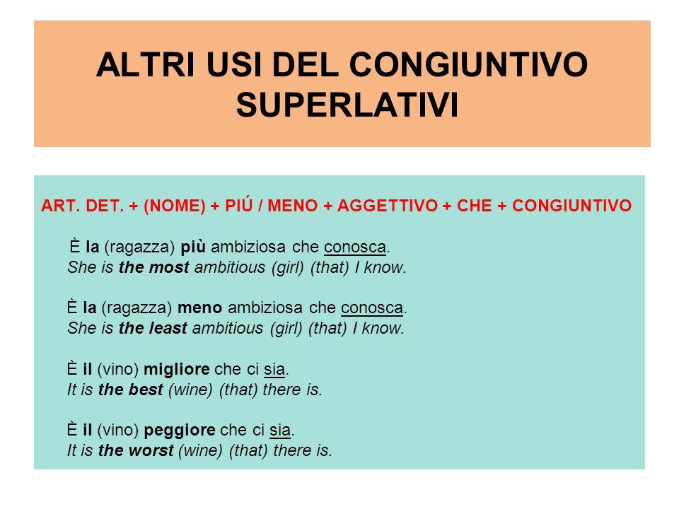 ALTRI USI DEL CONGIUNTIVO SUPERLATIVI ART. DET. + (NOME) + PIÚ / MENO + AGGETTIVO + CHE + CONGIUNTIVO È la (ragazza) più ambiziosa che conosca. She is