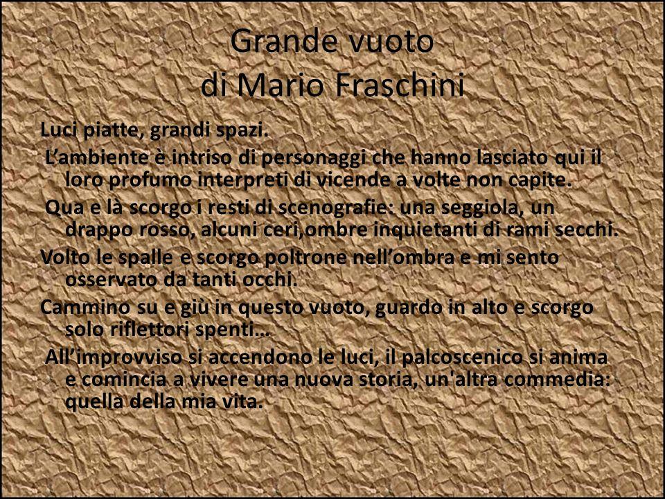 Grande vuoto di Mario Fraschini Luci piatte, grandi spazi. Lambiente è intriso di personaggi che hanno lasciato qui il loro profumo interpreti di vice