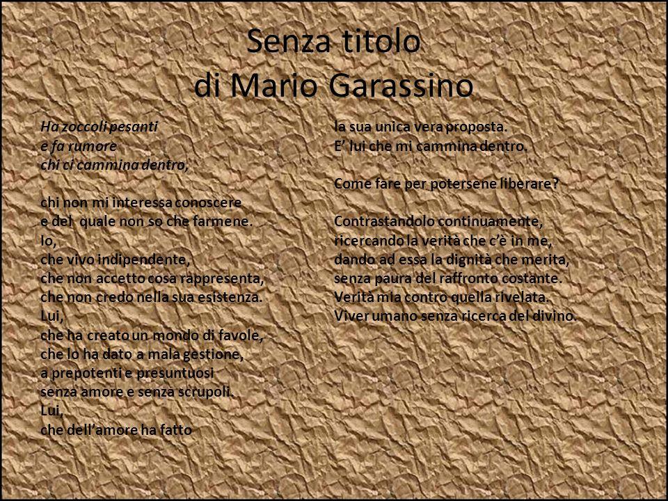 Senza titolo di Mario Garassino Ha zoccoli pesanti e fa rumore chi ci cammina dentro, chi non mi interessa conoscere e del quale non so che farmene. I
