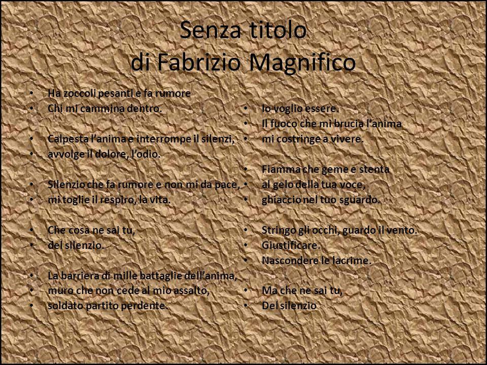 Senza titolo di Fabrizio Magnifico Ha zoccoli pesanti e fa rumore Chi mi cammina dentro. Calpesta lanima e interrompe il silenzi, avvolge il dolore, l