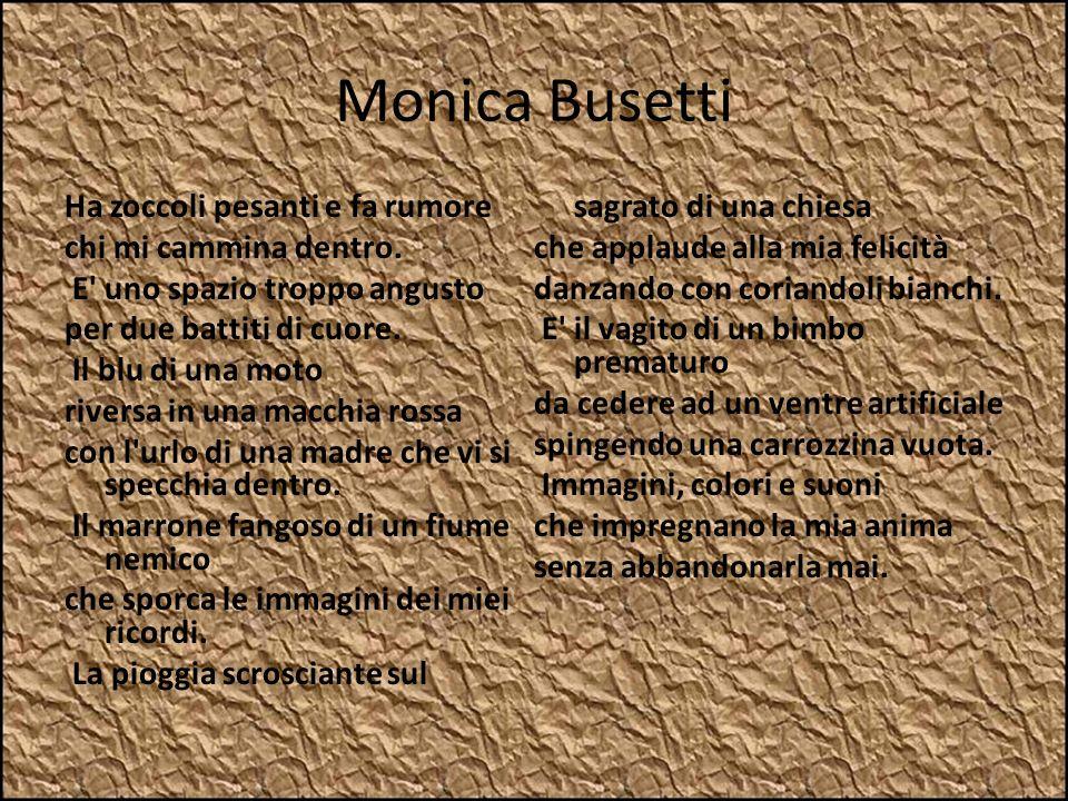 Monica Busetti Ha zoccoli pesanti e fa rumore chi mi cammina dentro. E' uno spazio troppo angusto per due battiti di cuore. Il blu di una moto riversa