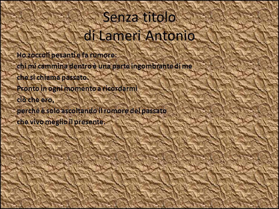 Senza titolo di Lameri Antonio Ho zoccoli pesanti e fa rumore: chi mi cammina dentro è una parte ingombrante di me che si chiama passato. Pronto in og
