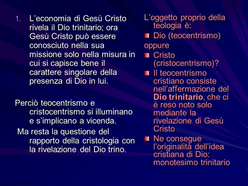 1. Leconomia di Gesù Cristo rivela il Dio trinitario; ora Gesù Cristo può essere conosciuto nella sua missione solo nella misura in cui si capisce ben