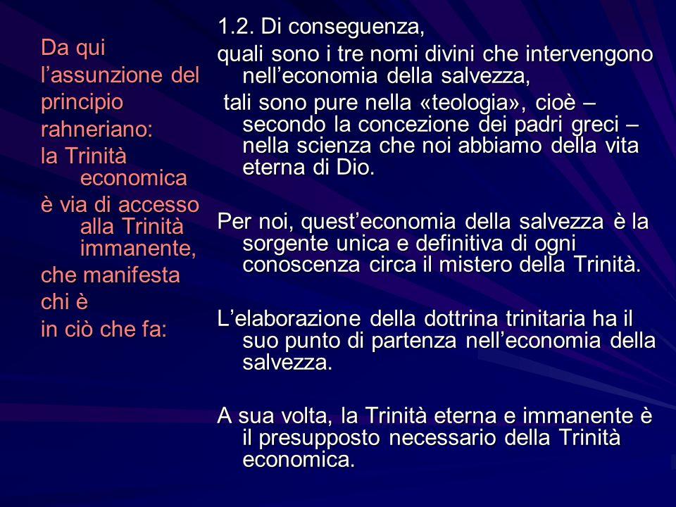 Da qui lassunzione del principiorahneriano: la Trinità economica è via di accesso alla Trinità immanente, che manifesta chi è in ciò che fa: 1.2. Di c