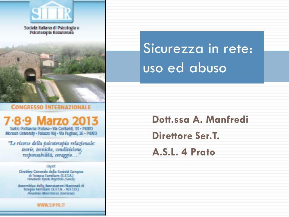 Sicurezza in rete: uso ed abuso Dott.ssa A. Manfredi Direttore Ser.T. A.S.L. 4 Prato