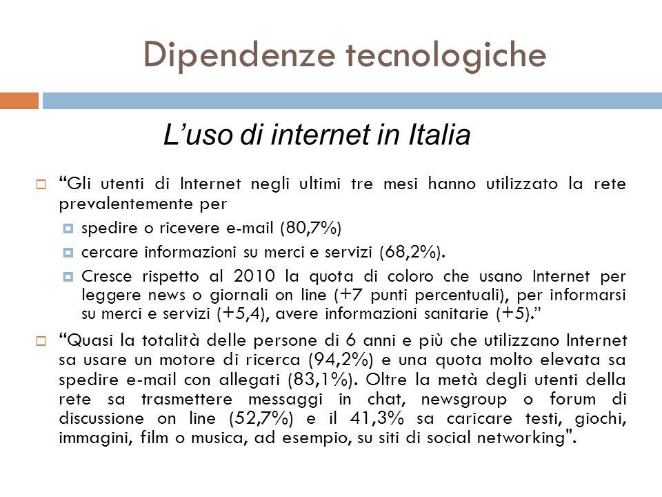 Dipendenze tecnologiche Gli utenti di Internet negli ultimi tre mesi hanno utilizzato la rete prevalentemente per spedire o ricevere e-mail (80,7%) ce