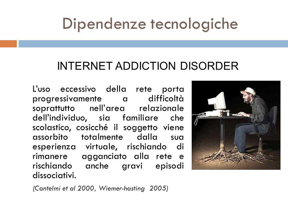 Dipendenze tecnologiche Luso eccessivo della rete porta progressivamente a difficoltà soprattutto nellarea relazionale dellindividuo, sia familiare ch