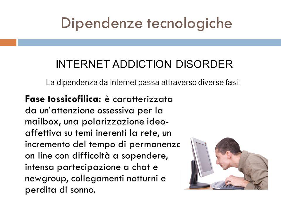 Dipendenze tecnologiche Fase tossicofilica: è caratterizzata da unattenzione ossessiva per la mailbox, una polarizzazione ideo- affettiva su temi iner