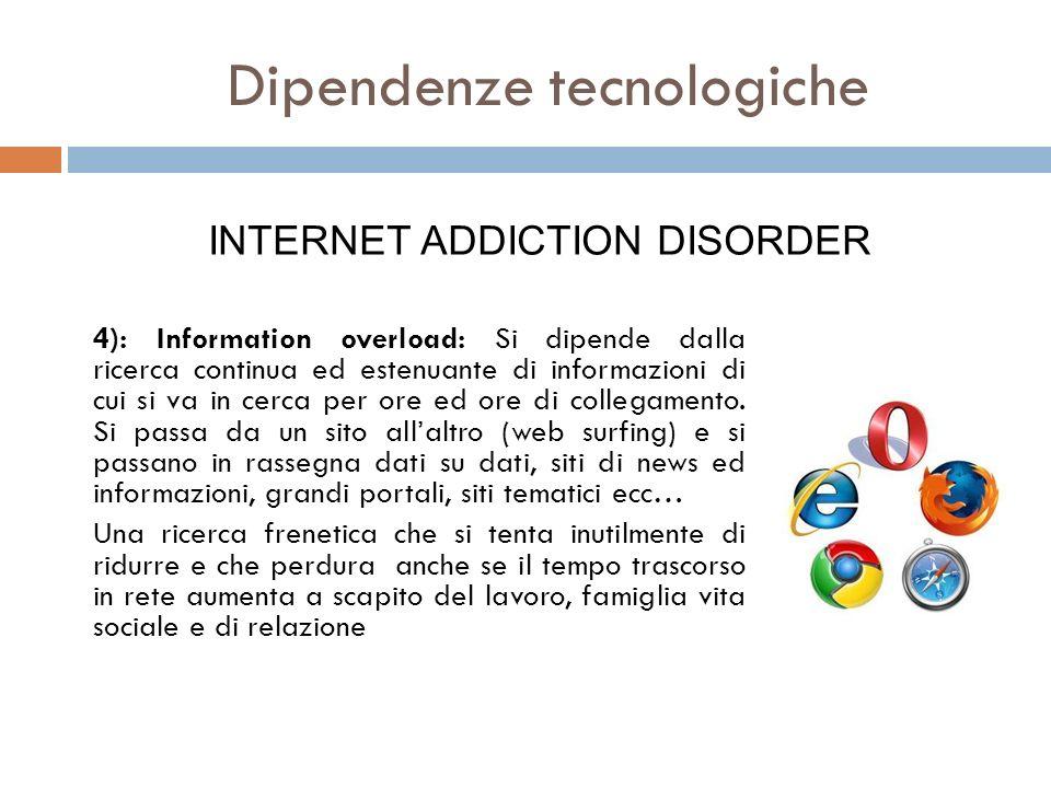 4): Information overload: Si dipende dalla ricerca continua ed estenuante di informazioni di cui si va in cerca per ore ed ore di collegamento. Si pas