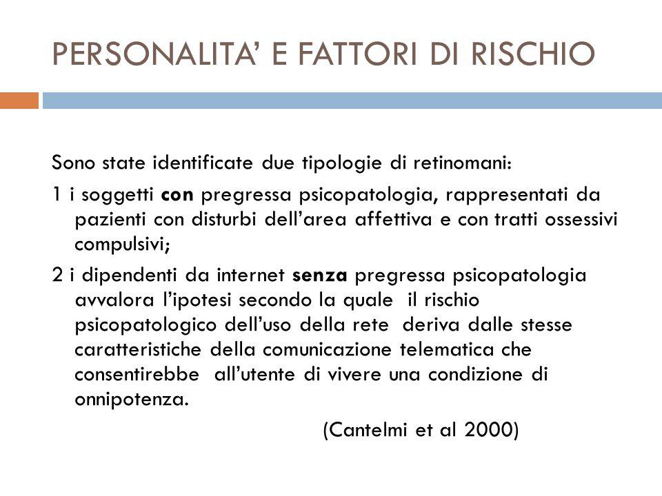PERSONALITA E FATTORI DI RISCHIO Sono state identificate due tipologie di retinomani: 1 i soggetti con pregressa psicopatologia, rappresentati da pazi