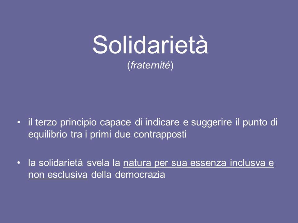 Solidarietà (fraternité) il terzo principio capace di indicare e suggerire il punto di equilibrio tra i primi due contrapposti la solidarietà svela la