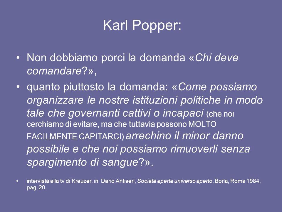 Karl Popper: Non dobbiamo porci la domanda «Chi deve comandare?», quanto piuttosto la domanda: «Come possiamo organizzare le nostre istituzioni politi