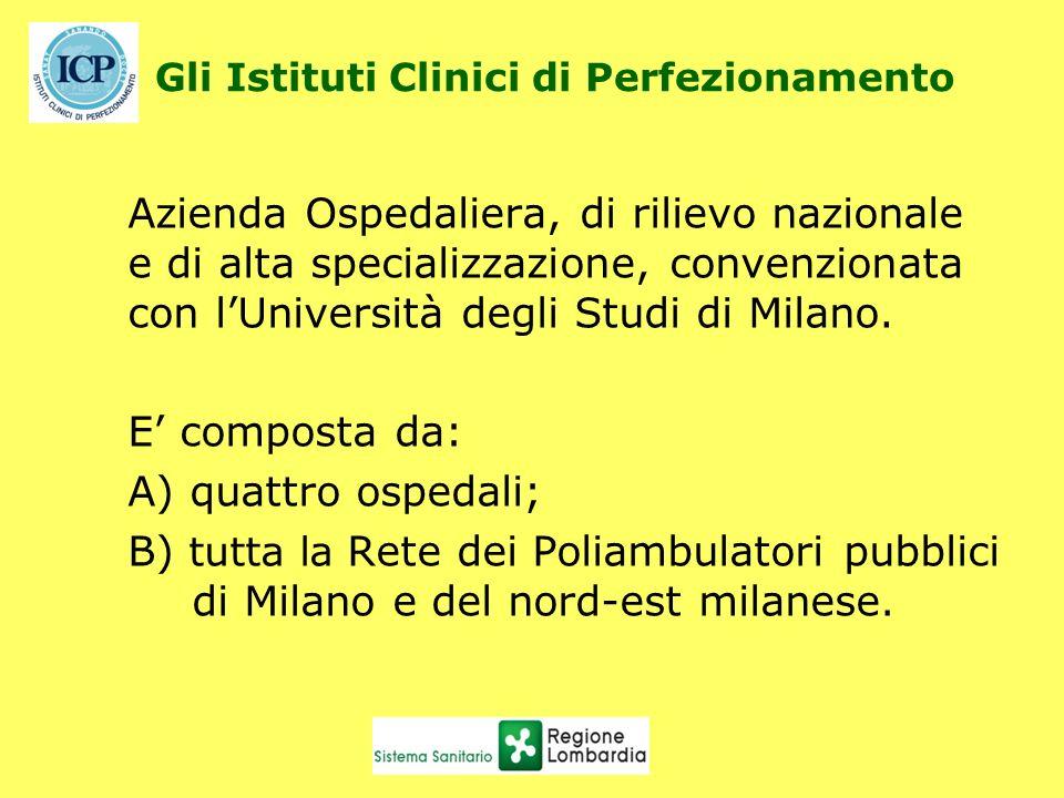 Gli Istituti Clinici di Perfezionamento Azienda Ospedaliera, di rilievo nazionale e di alta specializzazione, convenzionata con lUniversità degli Studi di Milano.
