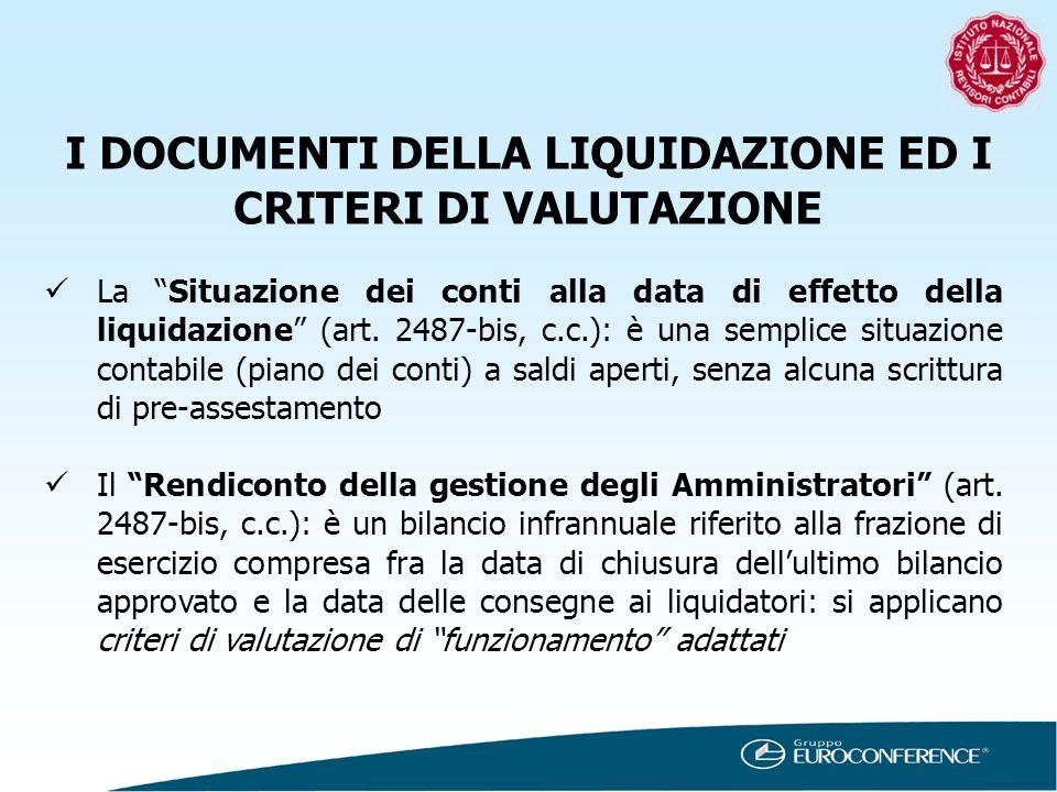 I DOCUMENTI DELLA LIQUIDAZIONE ED I CRITERI DI VALUTAZIONE La Situazione dei conti alla data di effetto della liquidazione (art. 2487-bis, c.c.): è un