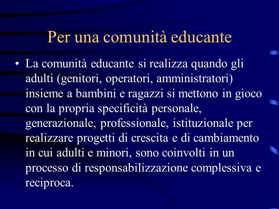 Per una comunità educante La comunità educante si realizza quando gli adulti (genitori, operatori, amministratori) insieme a bambini e ragazzi si mett