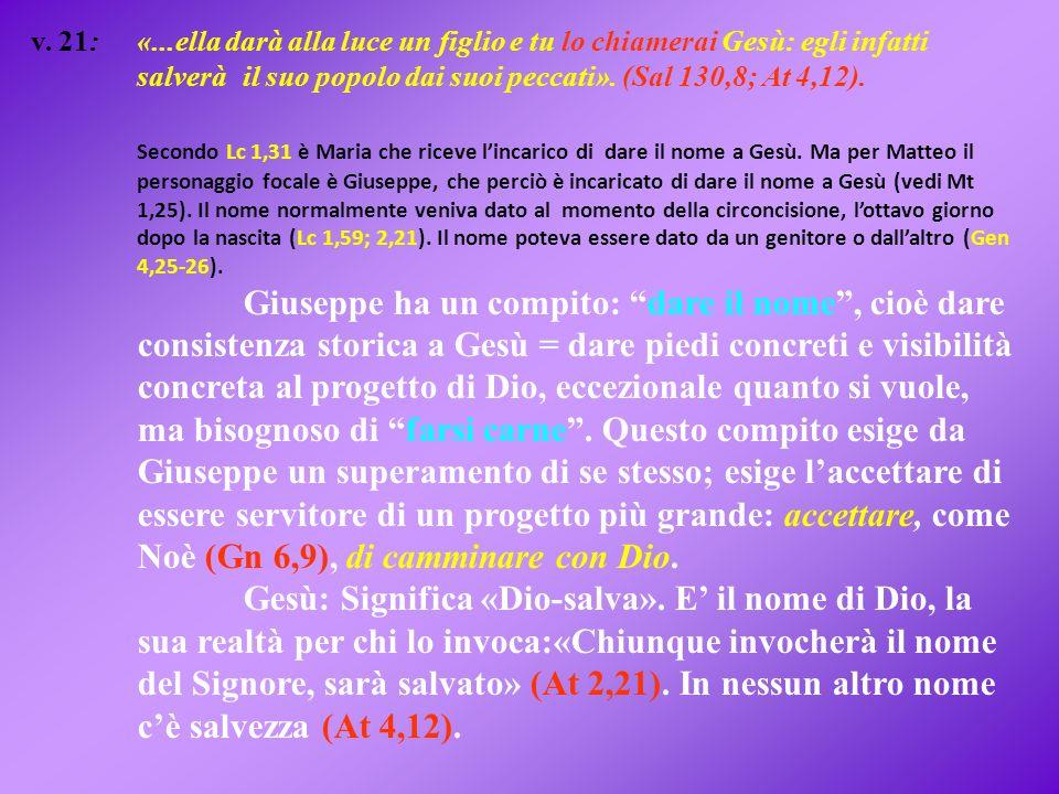 v. 21: «...ella darà alla luce un figlio e tu lo chiamerai Gesù: egli infatti salverà il suo popolo dai suoi peccati». (Sal 130,8; At 4,12). Secondo L