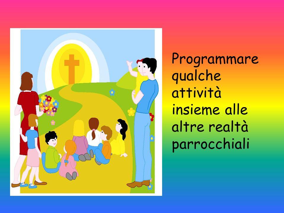 Programmare qualche attività insieme alle altre realtà parrocchiali