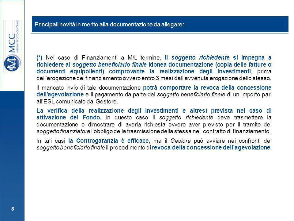 8 (*) Nel caso di Finanziamenti a M/L termine, il soggetto richiedente si impegna a richiedere al soggetto beneficiario finale idonea documentazione (