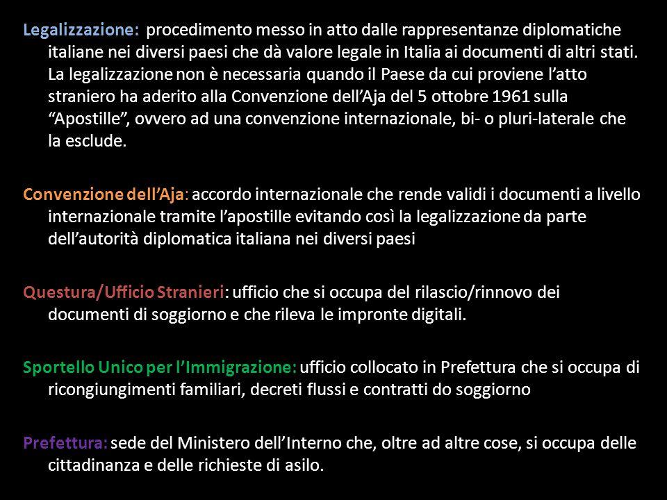 Legalizzazione: procedimento messo in atto dalle rappresentanze diplomatiche italiane nei diversi paesi che dà valore legale in Italia ai documenti di altri stati.