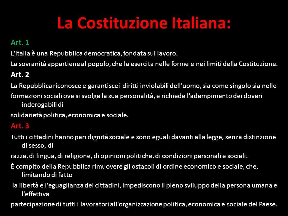La Costituzione Italiana: Art. 1 L'Italia è una Repubblica democratica, fondata sul lavoro. La sovranità appartiene al popolo, che la esercita nelle f
