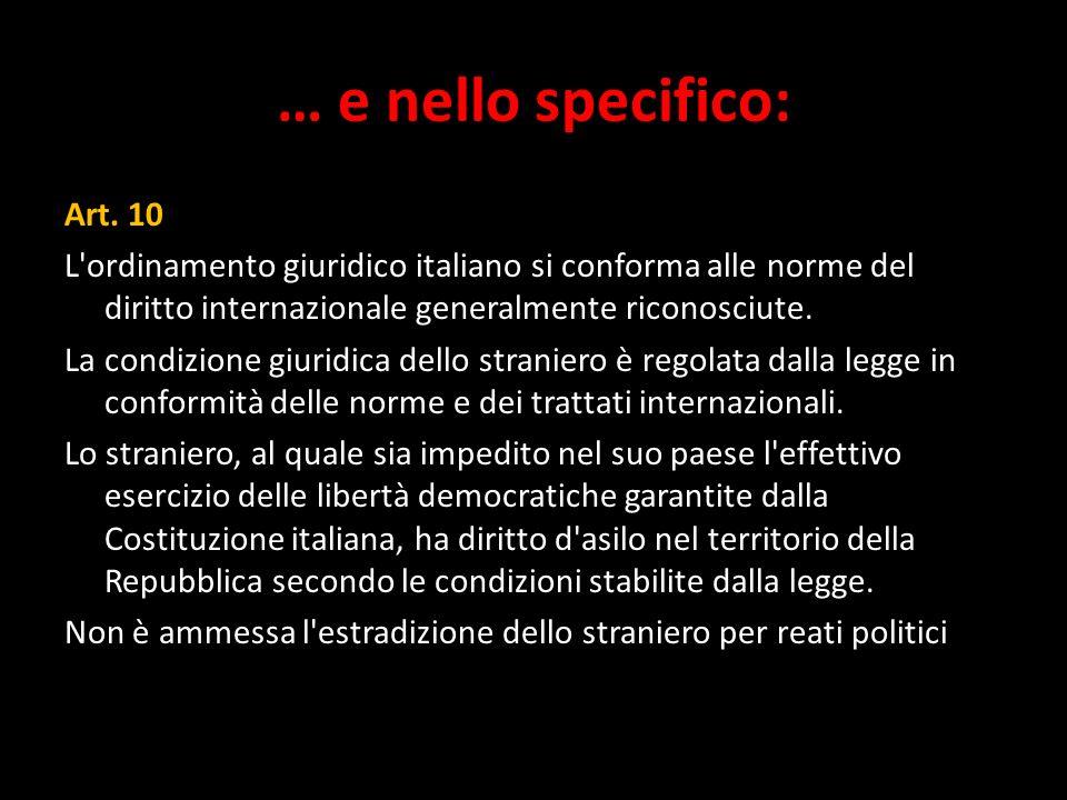 … e nello specifico: Art. 10 L'ordinamento giuridico italiano si conforma alle norme del diritto internazionale generalmente riconosciute. La condizio