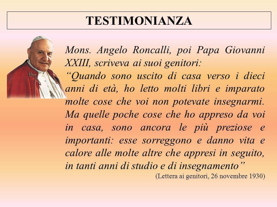 TESTIMONIANZA Mons. Angelo Roncalli, poi Papa Giovanni XXIII, scriveva ai suoi genitori: Quando sono uscito di casa verso i dieci anni di età, ho lett