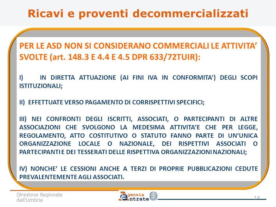 PER LE ASD NON SI CONSIDERANO COMMERCIALI LE ATTIVITA SVOLTE (art. 148.3 E 4.4 E 4.5 DPR 633/72TUIR): I) IN DIRETTA ATTUAZIONE (AI FINI IVA IN CONFORM