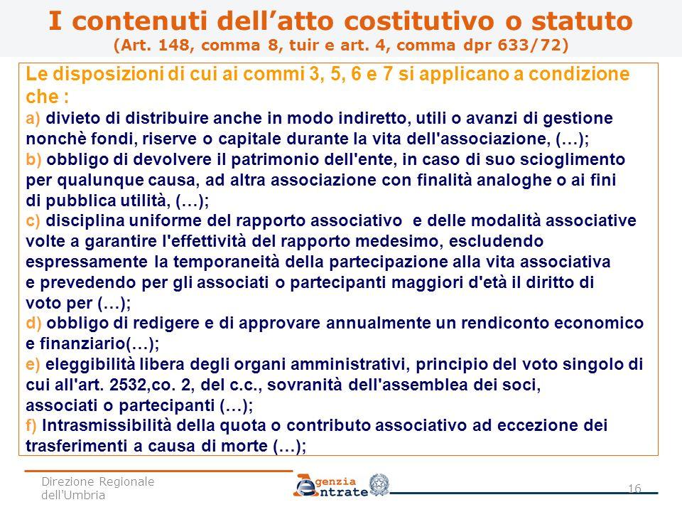 Le disposizioni di cui ai commi 3, 5, 6 e 7 si applicano a condizione che : a) divieto di distribuire anche in modo indiretto, utili o avanzi di gesti
