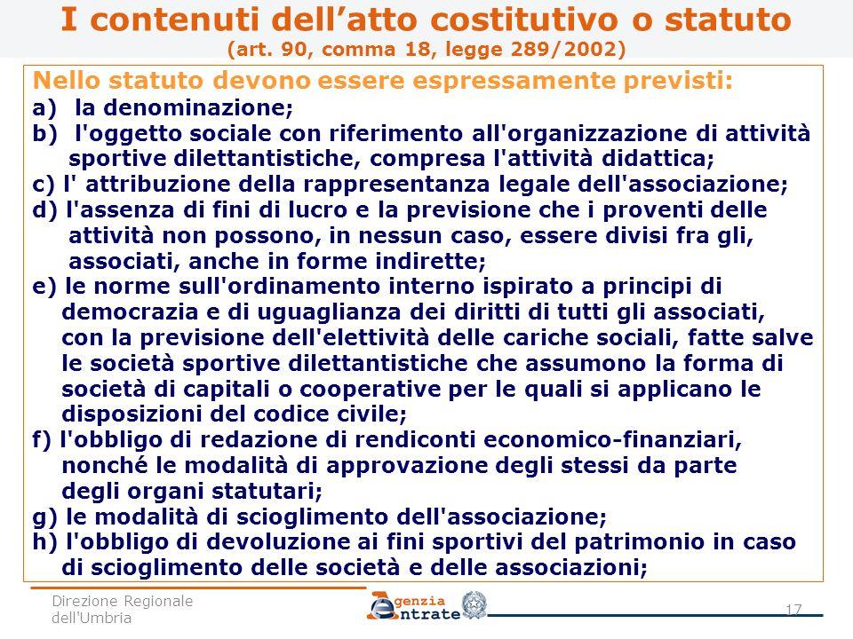Nello statuto devono essere espressamente previsti: a)la denominazione; b)l'oggetto sociale con riferimento all'organizzazione di attività sportive di