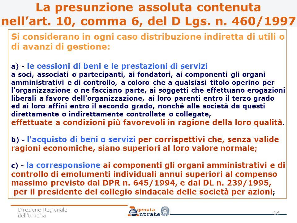 Si considerano in ogni caso distribuzione indiretta di utili o di avanzi di gestione: a) - le cessioni di beni e le prestazioni di servizi a soci, ass