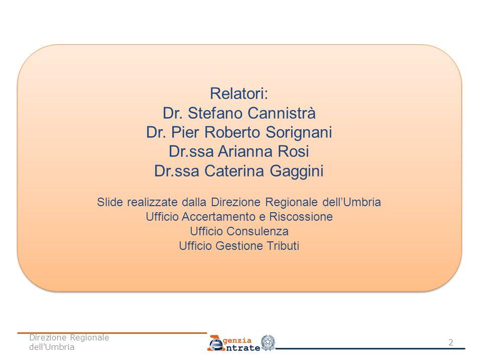 Relatori: Dr. Stefano Cannistrà Dr. Pier Roberto Sorignani Dr.ssa Arianna Rosi Dr.ssa Caterina Gaggini Slide realizzate dalla Direzione Regionale dell
