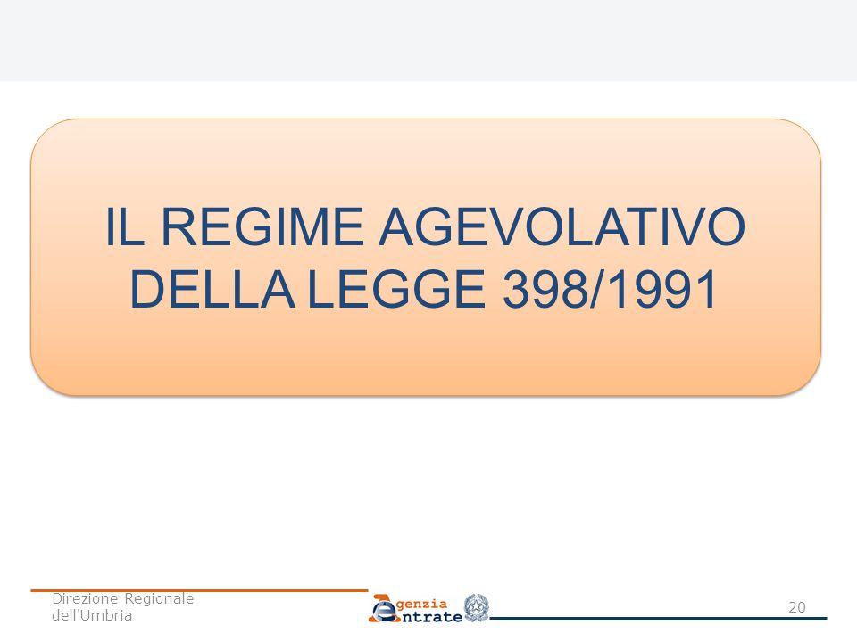 IL REGIME AGEVOLATIVO DELLA LEGGE 398/1991 IL REGIME AGEVOLATIVO DELLA LEGGE 398/1991 20 Direzione Regionale dell'Umbria