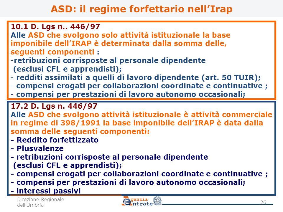 10.1 D. Lgs n.. 446/97 Alle ASD che svolgono solo attività istituzionale la base imponibile dellIRAP è determinata dalla somma delle, seguenti compone