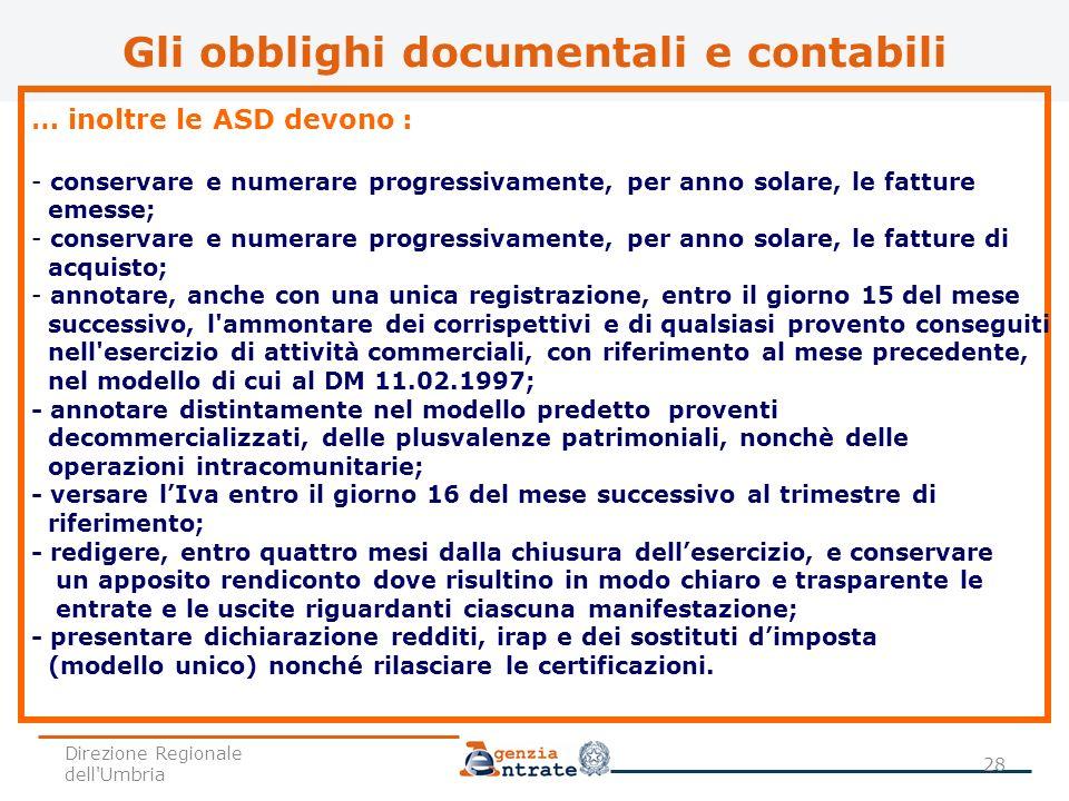 … inoltre le ASD devono : - conservare e numerare progressivamente, per anno solare, le fatture emesse; - conservare e numerare progressivamente, per