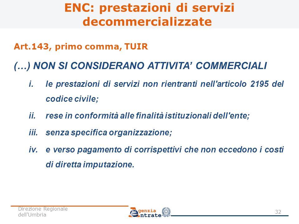 ENC: prestazioni di servizi decommercializzate Art.143, primo comma, TUIR (…) NON SI CONSIDERANO ATTIVITA COMMERCIALI i.le prestazioni di servizi non