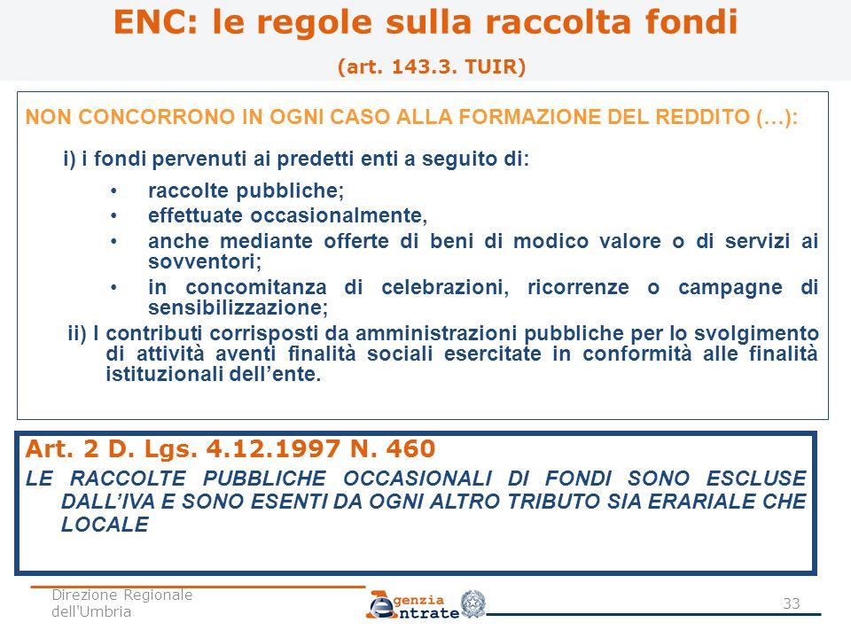 ENC: le regole sulla raccolta fondi (art. 143.3. TUIR) NON CONCORRONO IN OGNI CASO ALLA FORMAZIONE DEL REDDITO (…): i) i fondi pervenuti ai predetti e