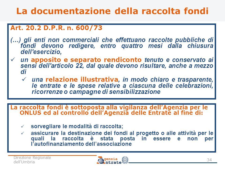 La documentazione della raccolta fondi Art. 20.2 D.P.R. n. 600/73 (…) gli enti non commerciali che effettuano raccolte pubbliche di fondi devono redig
