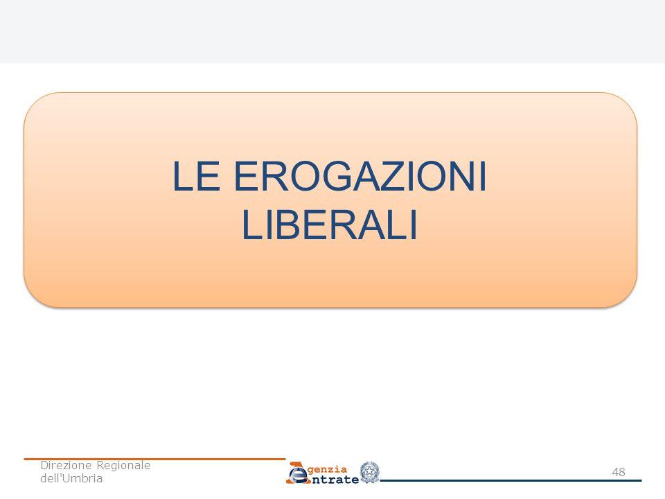 48 LE EROGAZIONI LIBERALI LE EROGAZIONI LIBERALI Direzione Regionale dell'Umbria