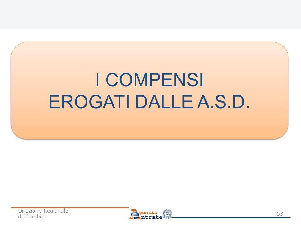 53 I COMPENSI EROGATI DALLE A.S.D. I COMPENSI EROGATI DALLE A.S.D. Direzione Regionale dell'Umbria